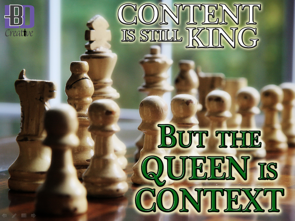 Content is still king; but the queen is context